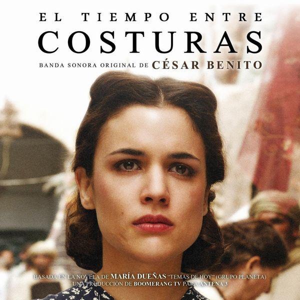 Саундтрек/Soundtrack Soundtrack | El tiempo entre costuras (The Time in Between) [TV series] | César Benito (2013) Нити судьбы | Сизар Бенито